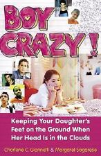 Boy Crazy!: Keeping Your Daughter's Feet on the Ground When Her Head is in the