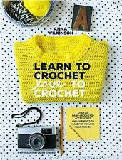 Learn to Crochet, Love to Crochet: Over 20 Hand-Crocheted Accessories and Garmen