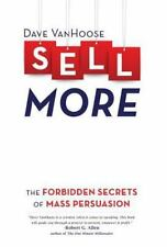 Sell More: The Forbidden Secrets of Mass Persuasion (Hardback or Cased Book)