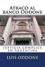 Atraco Al Banco Oddone : Justicia Cómplice en Argentina by Luis Oddone (2015,...