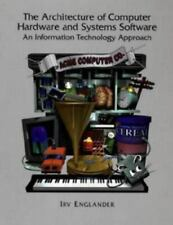 The Architecture of Computer Hardware Systems Software: An Information Technolo