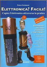 ELETTRONICA? FACILE!  1  Capire facilmente l'elettronica con la pratica Volume1