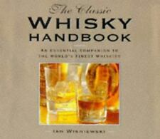 Classic Whiskey Handbook : An Essential Companion to the World's Whiskeys H/C