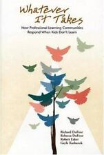 Whatever It Takes : How Professional Learning Communities Respond When Kids Don'