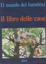 IL LIBRO DELLE CASE -IL MONDO DEI BAMBINI  -UTET 1978