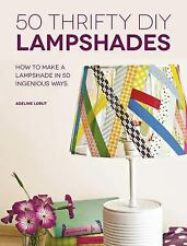 50 Thrifty DIY Lampshades: How to Make a Lampshade in 50 Ingenious Ways by Lobu
