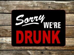 Sorry We're Drunk Funny Metal Novelty Sign OR Sticker Decal