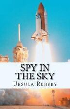 Spy in the Sky : An Action Packed Spy Thriller for 8 - 12 Year Olds by Ursula...