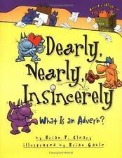 Dearly, Nearly, Insincerely What Is an Adverb? by Brian P. Cleary 2003 Hardcover