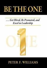 Be the One Get Hired, Be Promoted, and Excel in Leadership by Peter F....