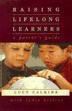 Raising Lifelong Learners: A Parents Guide by Lucy Calkins, With *, Lydia Belli