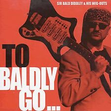 Sir Bald Diddley, Bald Diddley Sir & His Wig-Out - To Baldly Go [New CD]