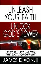 Unleash Your Faith--Unlock God's Power: How to Experience the Extraordinary (Pap