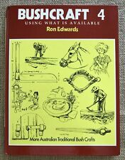 BUSHCRAFT 4 Using What is Available Ron Edwards 1st Ed 1992 Australian Crafts