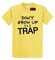 Don't Grow Up It's A Trap Funny T Shirt Birthday Gift Tee S-5XL