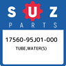 17560-95J01-000 Suzuki Tube,water(s) 1756095J01000, New Genuine OEM Part