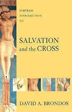 Fortress Introduction to Salvation and the Cross: By David A Brondos