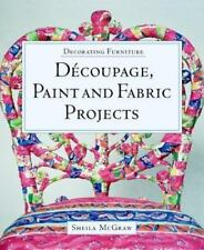 NEW - Decorating Furniture: Decoupage, Paint and Fabric Projects