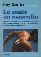 La Santé au Masculin Hygiène Prévention Traitements Troubles Sexuels GUY ROULIER