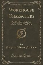 Workhouse Characters: And Other Sketches of the Life of the Poor (Classic Reprin
