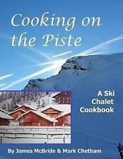 NEW Cooking on the Piste: A Ski Chalet Cookbook by Mr James McBride