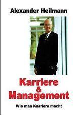 Karriere und Management : Wie Man Karriere Macht by Alexander Heilmann (2016,...