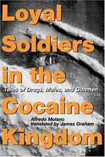 Loyal Soldiers in the Cocaine Kingdom: Tales of Drugs, Mules, and Gunmen by Alf
