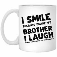 I Smile Because You're My Brother Coffee Mug Brother Mug Funny Mug For Brother
