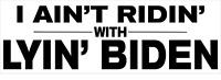 AIN'T RIDEN' WITH LYIN' BIDEN - Trump 2020 Election - Vinyl Bumper Sticker Decal