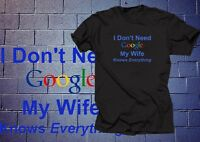 I Don't Need Google My Wife Knows Everything T Shirt Funny Tshirt Gift For Him