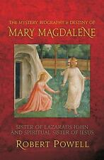 The Mystery, Biography, and Destiny of Mary Magdalene: Sister of Lazarus John &