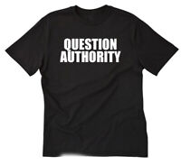 Question Authority T-shirt Funny Awesome Government Anarchy Tee Shirt