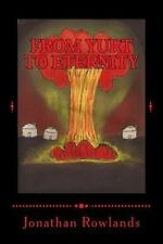 From Yurt to Eternity by Jonathan Rowlands (2014, Paperback)