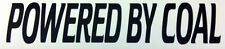 """""""POWERED BY COAL""""  WINDSCREEN/PANEL BUMPER STICKER DECAL GRAPHIC VINYL 200x40mm"""