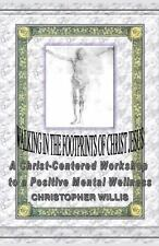 Walking in the Footprints of Christ Jesus : A Christ-Centered Workshop to a...
