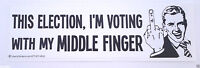 THIS ELECTION, I'M VOTING WITH MY MIDDLE FINGER Bumper Sticker L