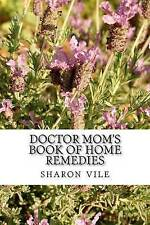 NEW Doctor Mom's Book of Home Remedies by sharon carol vile