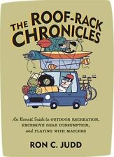 The Roof-Rack Chronicles: An Honest Guide to Outdoor Recreation, Excessive Gear