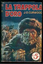 CURWOOD JAMES OLIVER LA TRAPPOLA D'ORO SONZOGNO 1928 ROMANTICA MONDIALE 17
