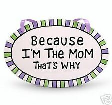 BECAUSE I'M THE MOM...THAT'S WHY  (HUMOROUS PLAQUE)