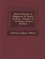Short Stories: A Magazine of Select Fiction, Volume 15 - Primary Source Edition