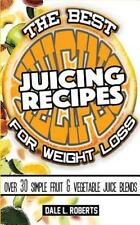 The Best Juicing Recipes for Weight Loss : Over 30 Healthy Fruit and...