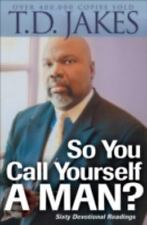 So You Call Yourself a Man? (By TD Jakes)