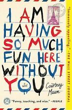 I Am Having So Much Fun Here Without You: A Novel