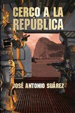 Cerco a la Republica by José Antonio Suarez (2014, Paperback)