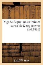 Mgr de Segur : Notes Intimes Sur Sa Vie Ses Oeuvres by Van Laere (2016,...