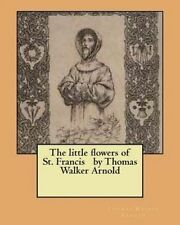 NEW The little flowers of St. Francis   by Thomas Walker Arnold