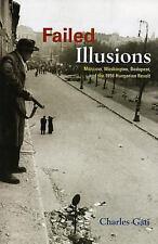 Failed Illusions: Moscow, Washington, Budapest, and the 1956 Hungarian Revolt