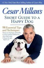 Cesar Millan's Short Guide to a Happy Dog 98 Essential Tips and... 9781426213281