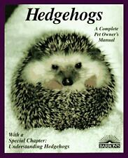 Hedgehogs: How to Take Care of Them and Understand Them (Complete Pet Owners Ma